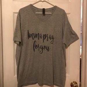 "Women's XL Gray T-shirt. ""Imma Pray For You"""